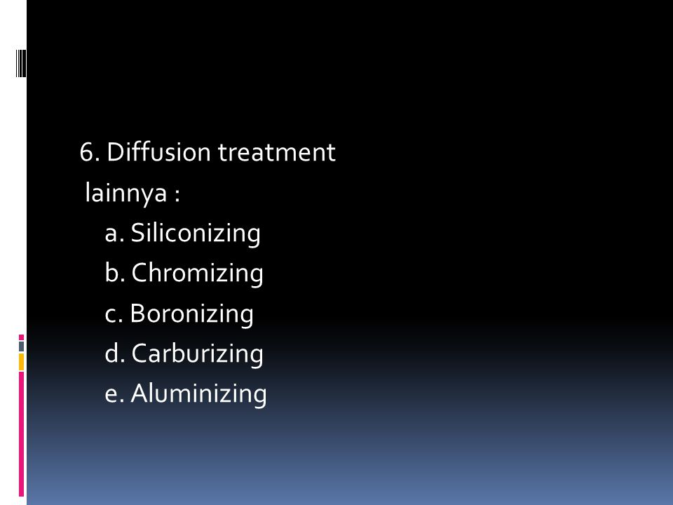 6.Diffusion treatment lainnya : a. Siliconizing b.