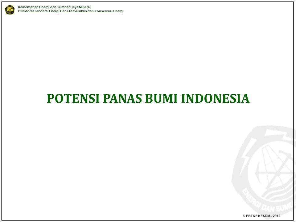 Kementerian Energi dan Sumber Daya Mineral Direktorat Jenderal Energi Baru Terbarukan dan Konservasi Energi © EBTKE KESDM - 2012 POTENSI PANAS BUMI INDONESIA