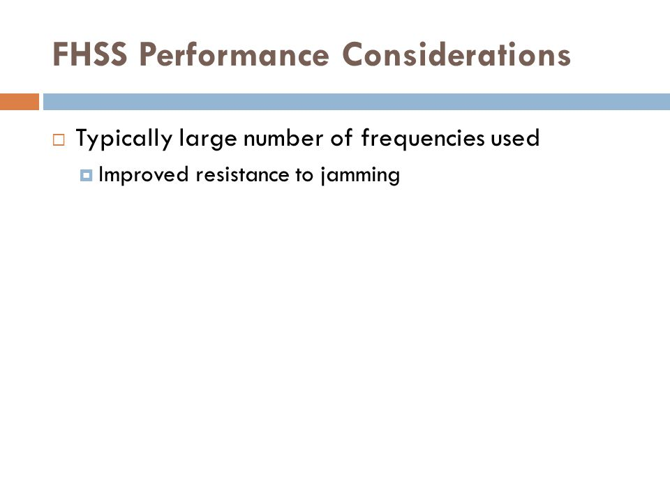 FHSS Performance Considerations  Typically large number of frequencies used  Improved resistance to jamming