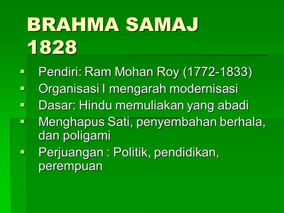 BRAHMA SAMAJ 1828 PPPPendiri: Ram Mohan Roy (1772-1833) OOOOrganisasi I mengarah modernisasi DDDDasar: Hindu memuliakan yang abadi MMM
