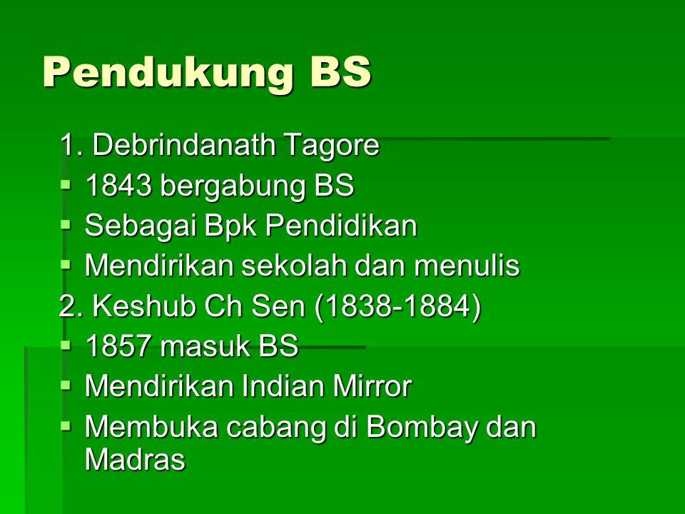 Pendukung BS 1. Debrindanath Tagore  1843 bergabung BS  Sebagai Bpk Pendidikan  Mendirikan sekolah dan menulis 2. Keshub Ch Sen (1838-1884)  1857