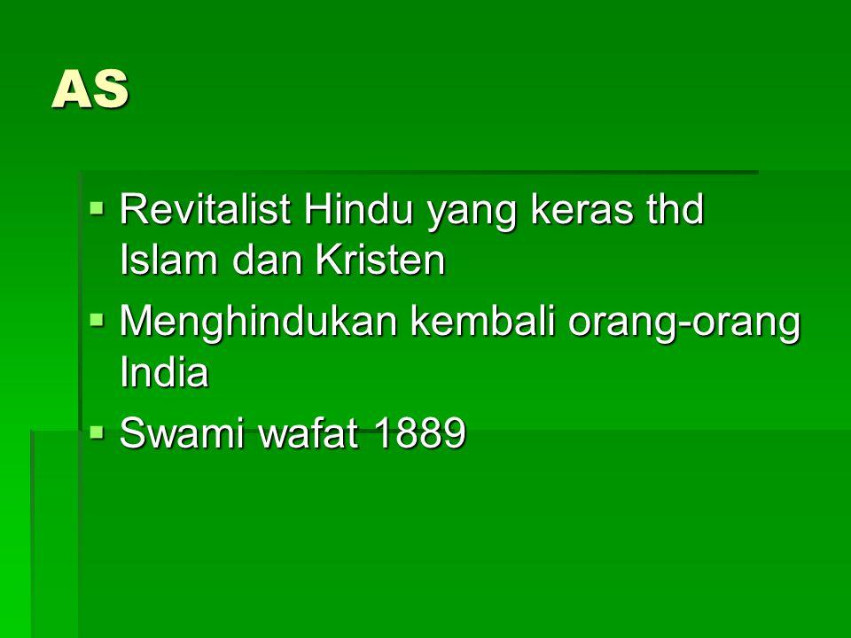 AS  Revitalist Hindu yang keras thd Islam dan Kristen  Menghindukan kembali orang-orang India  Swami wafat 1889