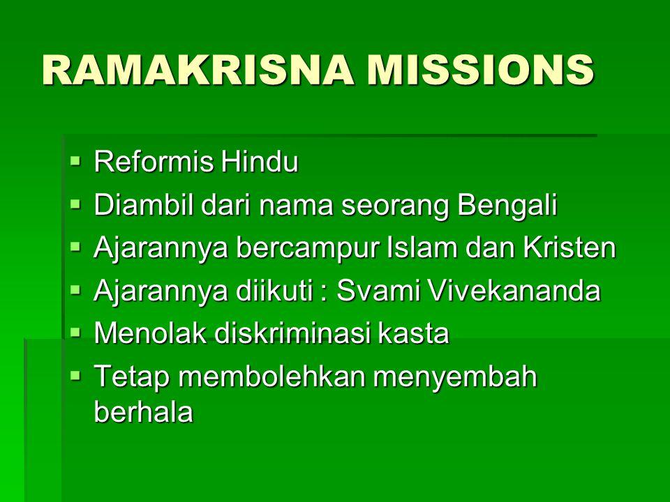 RAMAKRISNA MISSIONS  Reformis Hindu  Diambil dari nama seorang Bengali  Ajarannya bercampur Islam dan Kristen  Ajarannya diikuti : Svami Vivekanan
