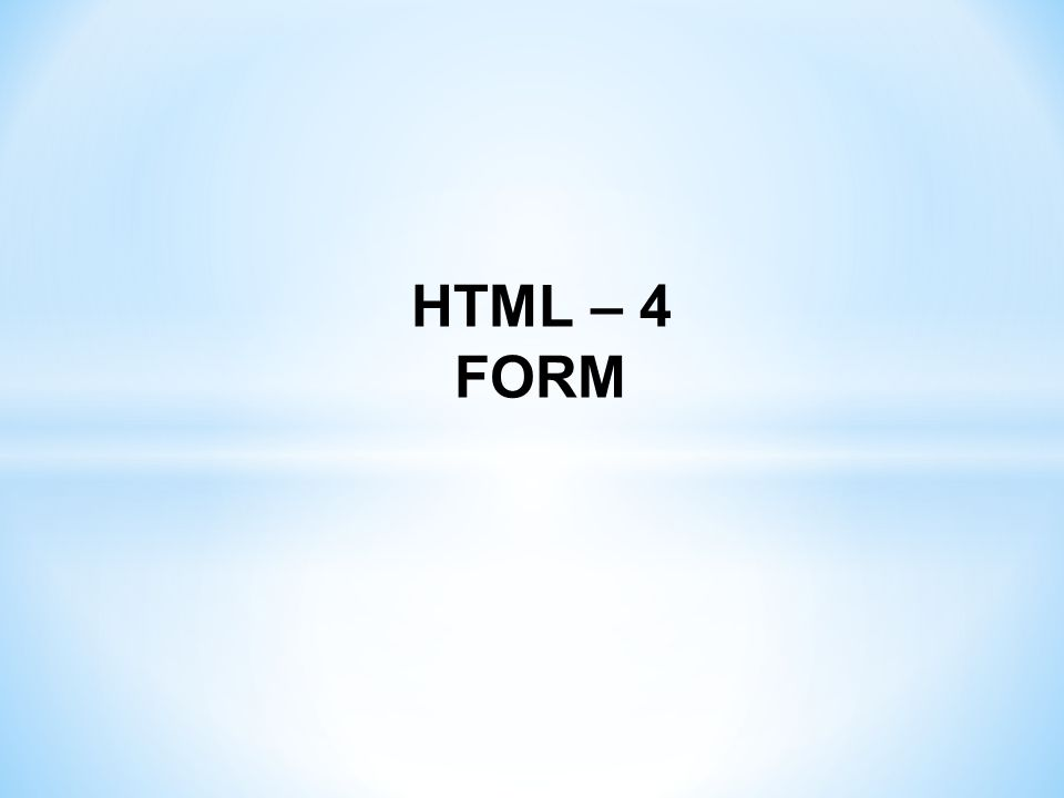 HTML – 4 FORM