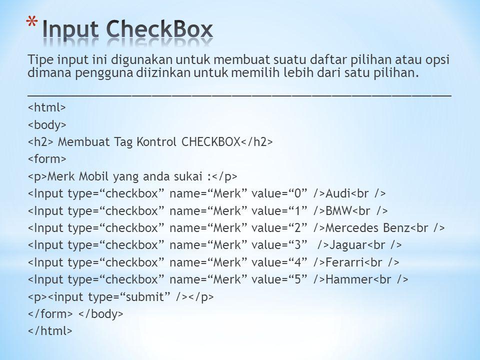 Tipe input ini digunakan untuk membuat suatu daftar pilihan atau opsi dimana pengguna diizinkan untuk memilih lebih dari satu pilihan. _______________