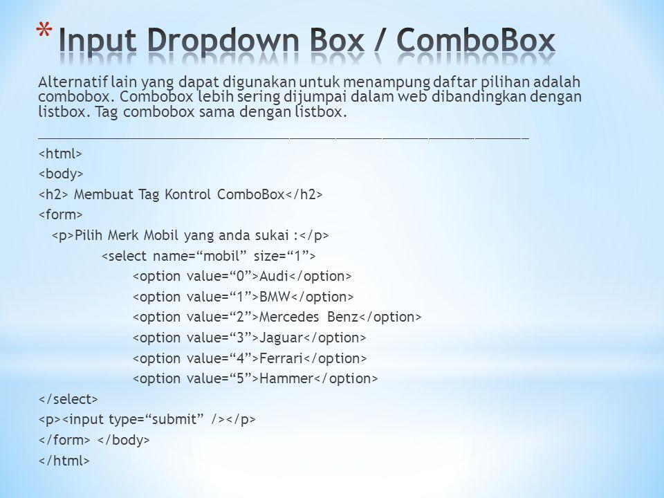 Alternatif lain yang dapat digunakan untuk menampung daftar pilihan adalah combobox. Combobox lebih sering dijumpai dalam web dibandingkan dengan list