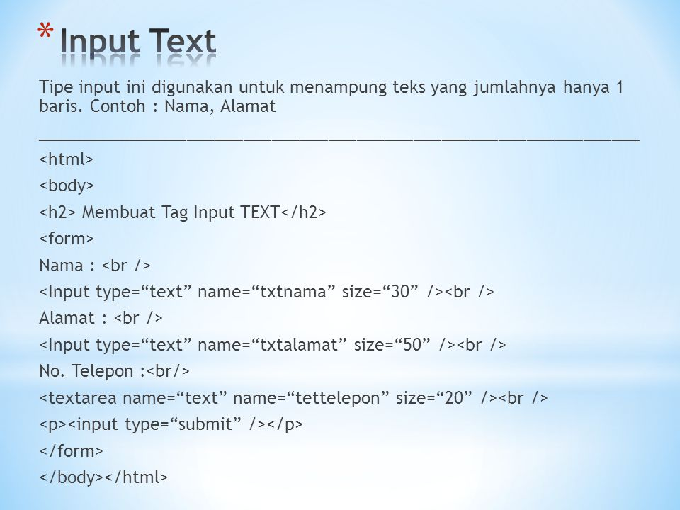 Tipe input ini digunakan untuk menampung teks yang jumlahnya hanya 1 baris. Contoh : Nama, Alamat ____________________________________________________