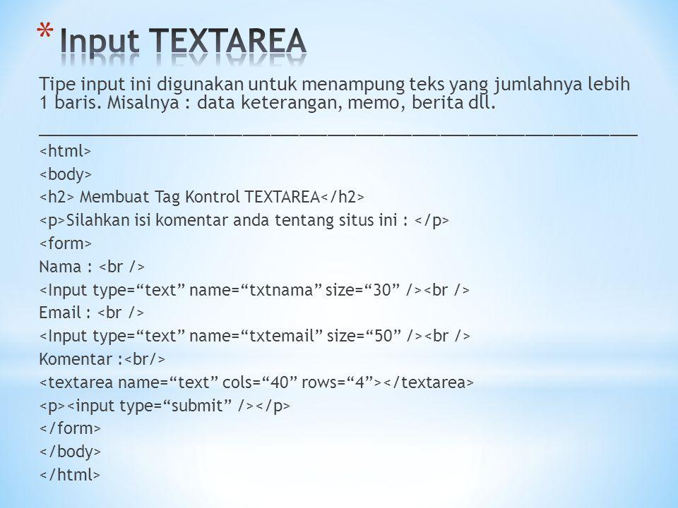 Tipe input ini digunakan untuk menampung teks yang jumlahnya lebih 1 baris. Misalnya : data keterangan, memo, berita dll. ____________________________