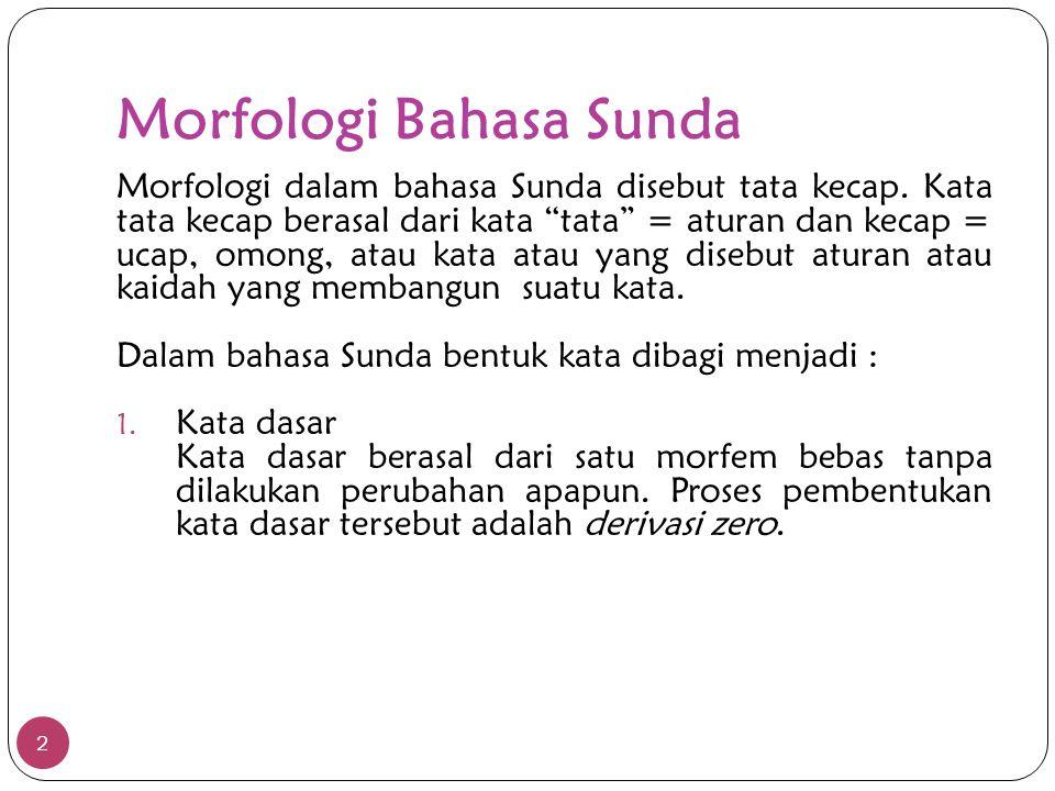"""Morfologi Bahasa Sunda Morfologi dalam bahasa Sunda disebut tata kecap. Kata tata kecap berasal dari kata """"tata"""" = aturan dan kecap = ucap, omong, ata"""
