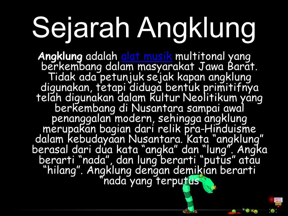 Sejarah Angklung Angklung adalah alat musik multitonal yang berkembang dalam masyarakat Jawa Barat. Tidak ada petunjuk sejak kapan angklung digunakan,