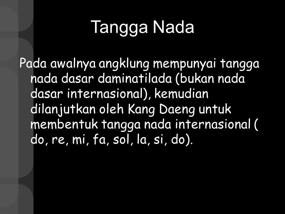 Tangga Nada Pada awalnya angklung mempunyai tangga nada dasar daminatilada (bukan nada dasar internasional), kemudian dilanjutkan oleh Kang Daeng untu