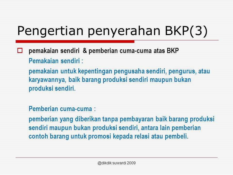 Pengertian penyerahan BKP(3)  pemakaian sendiri & pemberian cuma-cuma atas BKP Pemakaian sendiri : pemakaian untuk kepentingan pengusaha sendiri, pengurus, atau karyawannya, baik barang produksi sendiri maupun bukan produksi sendiri.