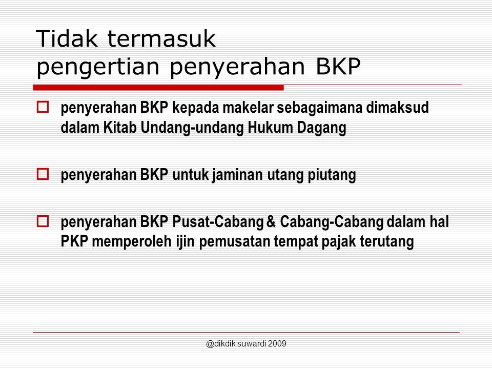 Tidak termasuk pengertian penyerahan BKP  penyerahan BKP kepada makelar sebagaimana dimaksud dalam Kitab Undang-undang Hukum Dagang  penyerahan BKP untuk jaminan utang piutang  penyerahan BKP Pusat-Cabang & Cabang-Cabang dalam hal PKP memperoleh ijin pemusatan tempat pajak terutang @dikdik suwardi 2009