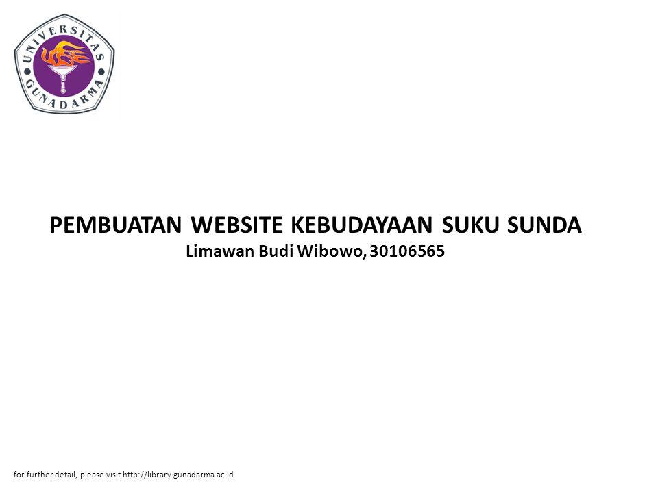 PEMBUATAN WEBSITE KEBUDAYAAN SUKU SUNDA Limawan Budi Wibowo, 30106565 for further detail, please visit http://library.gunadarma.ac.id