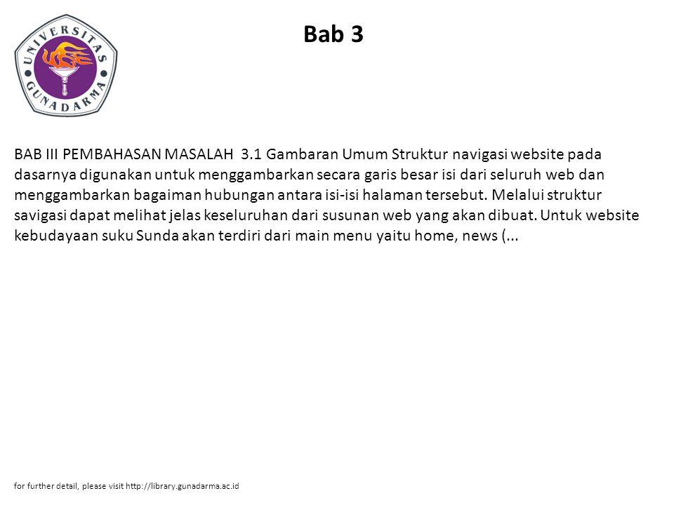 Bab 3 BAB III PEMBAHASAN MASALAH 3.1 Gambaran Umum Struktur navigasi website pada dasarnya digunakan untuk menggambarkan secara garis besar isi dari seluruh web dan menggambarkan bagaiman hubungan antara isi-isi halaman tersebut.