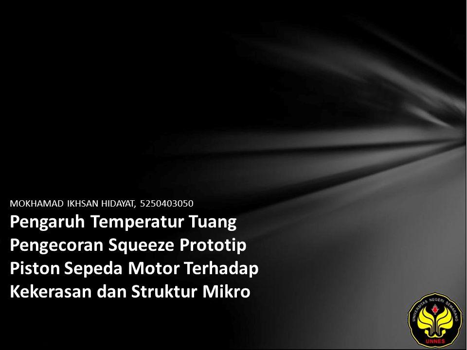 MOKHAMAD IKHSAN HIDAYAT, 5250403050 Pengaruh Temperatur Tuang Pengecoran Squeeze Prototip Piston Sepeda Motor Terhadap Kekerasan dan Struktur Mikro
