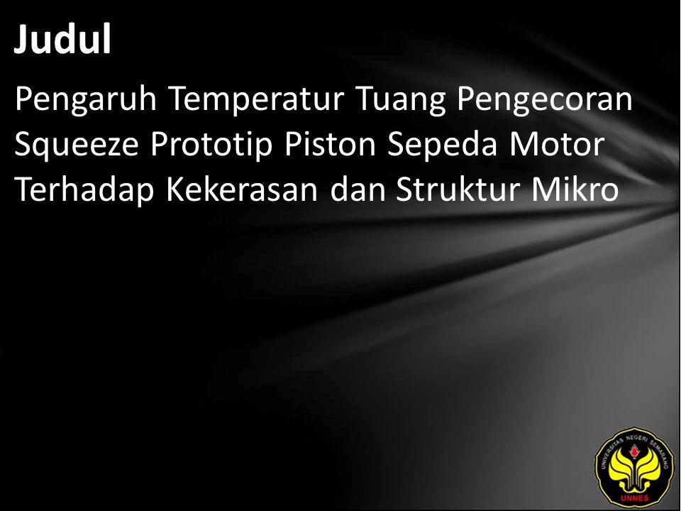 Judul Pengaruh Temperatur Tuang Pengecoran Squeeze Prototip Piston Sepeda Motor Terhadap Kekerasan dan Struktur Mikro