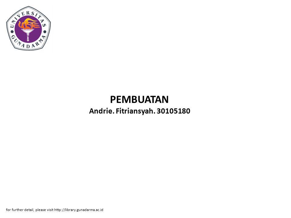 PEMBUATAN Andrie. Fitriansyah. 30105180 for further detail, please visit http://library.gunadarma.ac.id