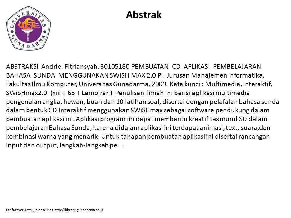 Abstrak ABSTRAKSI Andrie. Fitriansyah. 30105180 PEMBUATAN CD APLIKASI PEMBELAJARAN BAHASA SUNDA MENGGUNAKAN SWISH MAX 2.0 PI. Jurusan Manajemen Inform