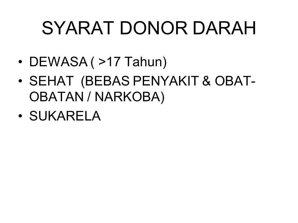 SYARAT DONOR DARAH DEWASA ( >17 Tahun) SEHAT (BEBAS PENYAKIT & OBAT- OBATAN / NARKOBA) SUKARELA