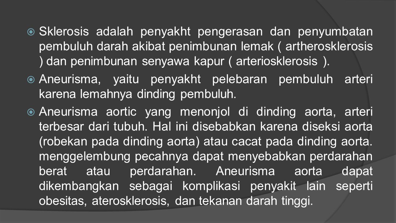 Sklerosis adalah penyakht pengerasan dan penyumbatan pembuluh darah akibat penimbunan lemak ( artherosklerosis ) dan penimbunan senyawa kapur ( arte