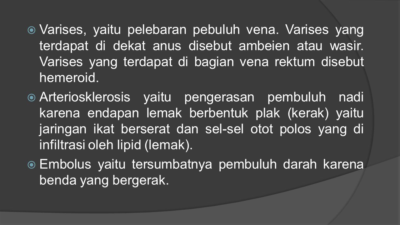  Varises, yaitu pelebaran pebuluh vena. Varises yang terdapat di dekat anus disebut ambeien atau wasir. Varises yang terdapat di bagian vena rektum d