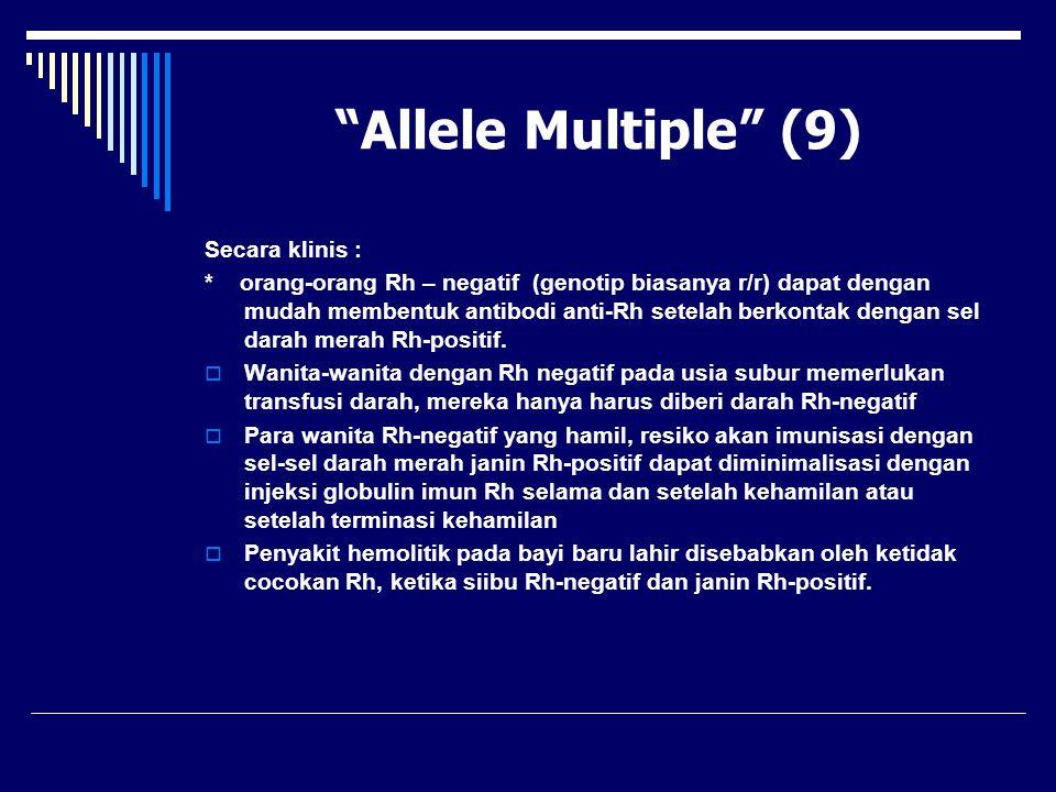 """""""Allele Multiple"""" (9) Secara klinis : * orang-orang Rh – negatif (genotip biasanya r/r) dapat dengan mudah membentuk antibodi anti-Rh setelah berkonta"""