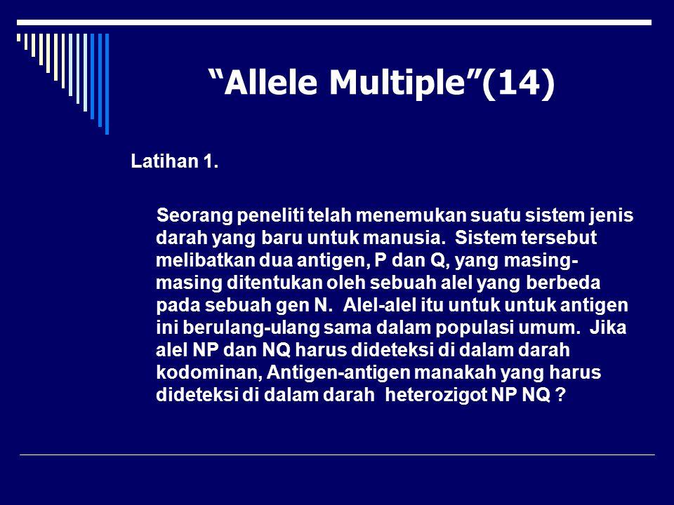 """Allele Multiple""(14) Latihan 1. Seorang peneliti telah menemukan suatu sistem jenis darah yang baru untuk manusia. Sistem tersebut melibatkan dua ant"