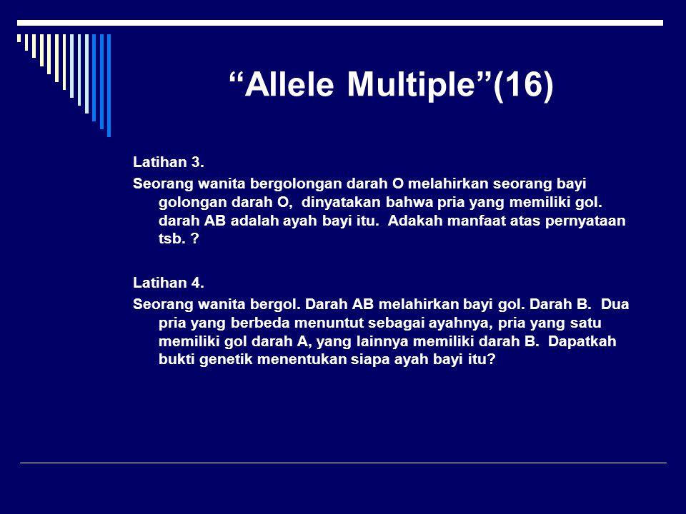 """""""Allele Multiple""""(16) Latihan 3. Seorang wanita bergolongan darah O melahirkan seorang bayi golongan darah O, dinyatakan bahwa pria yang memiliki gol."""
