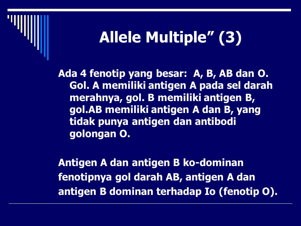 "Allele Multiple"" (3) Ada 4 fenotip yang besar: A, B, AB dan O. Gol. A memiliki antigen A pada sel darah merahnya, gol. B memiliki antigen B, gol.AB me"