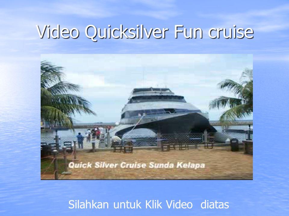 Video Quicksilver Fun cruise Silahkan untuk Klik Video diatas