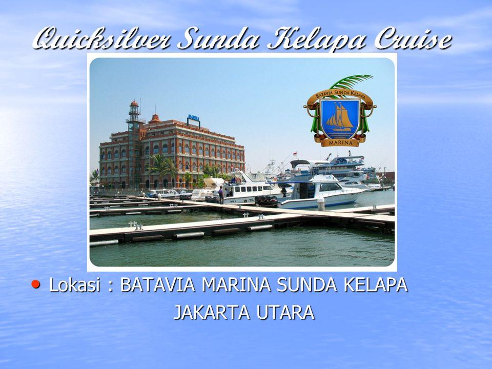 Quicksilver Sunda Kelapa Cruise Lokasi : BATAVIA MARINA SUNDA KELAPA Lokasi : BATAVIA MARINA SUNDA KELAPA JAKARTA UTARA JAKARTA UTARA