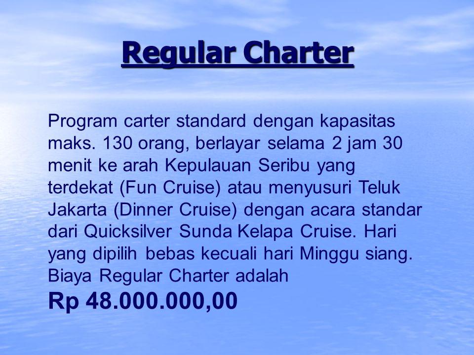 Regular Charter Program carter standard dengan kapasitas maks. 130 orang, berlayar selama 2 jam 30 menit ke arah Kepulauan Seribu yang terdekat (Fun C