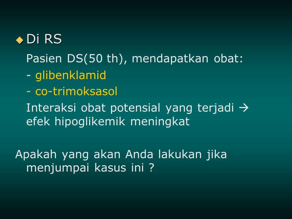  Di RS Pasien DS(50 th), mendapatkan obat: - glibenklamid - co-trimoksasol Interaksi obat potensial yang terjadi  efek hipoglikemik meningkat Apakah