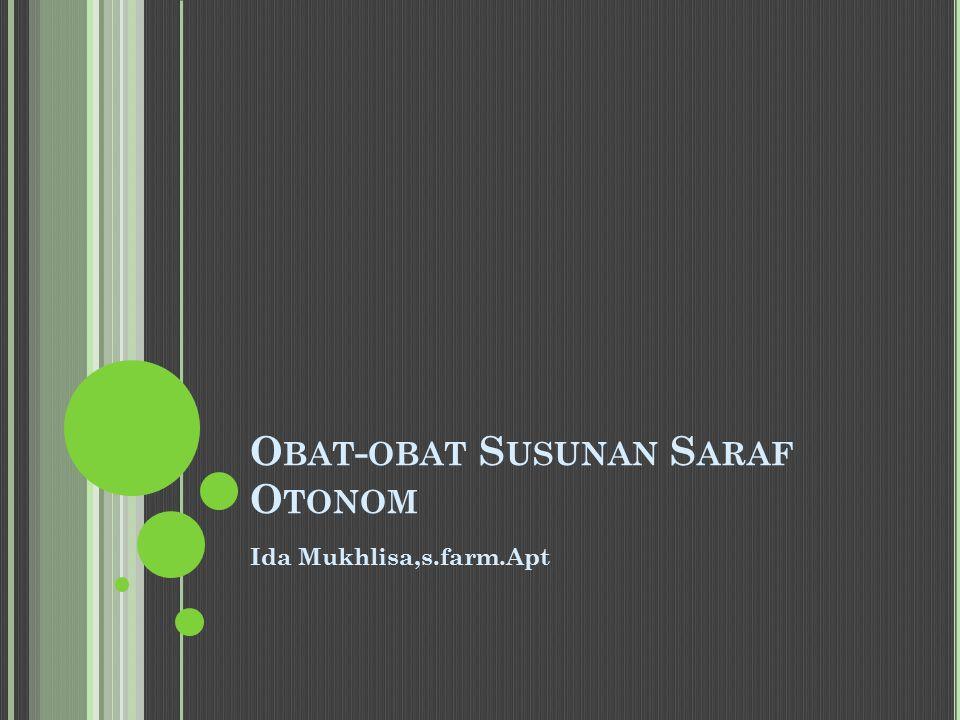 O BAT - OBAT S USUNAN S ARAF O TONOM Ida Mukhlisa,s.farm.Apt