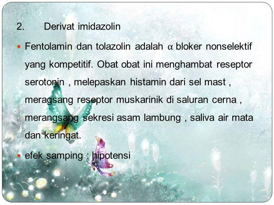2.Derivat imidazolin Fentolamin dan tolazolin adalah α bloker nonselektif yang kompetitif. Obat obat ini menghambat reseptor serotonin, melepaskan his
