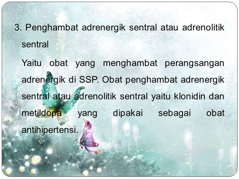 3. Penghambat adrenergik sentral atau adrenolitik sentral Yaitu obat yang menghambat perangsangan adrenergik di SSP. Obat penghambat adrenergik sentra