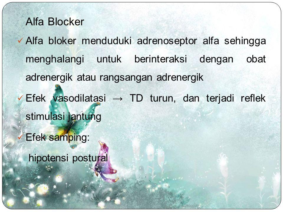 Alfa Blocker Alfa bloker menduduki adrenoseptor alfa sehingga menghalangi untuk berinteraksi dengan obat adrenergik atau rangsangan adrenergik Efek va