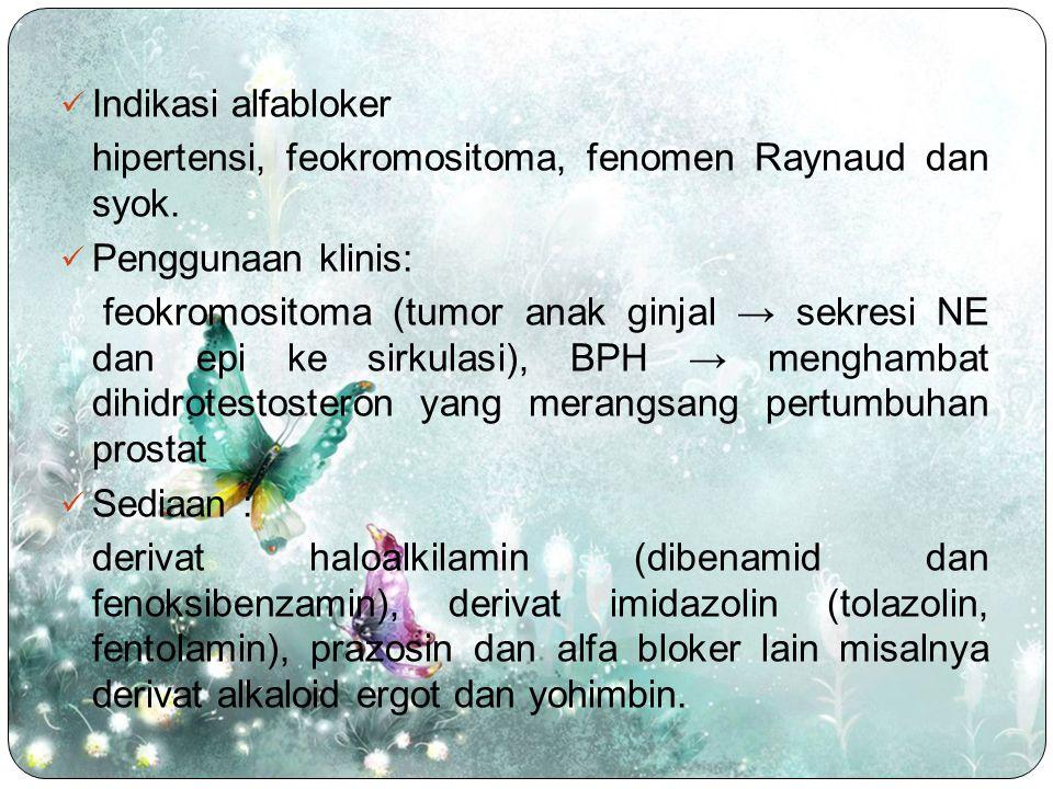 Indikasi alfabloker hipertensi, feokromositoma, fenomen Raynaud dan syok. Penggunaan klinis: feokromositoma (tumor anak ginjal → sekresi NE dan epi ke