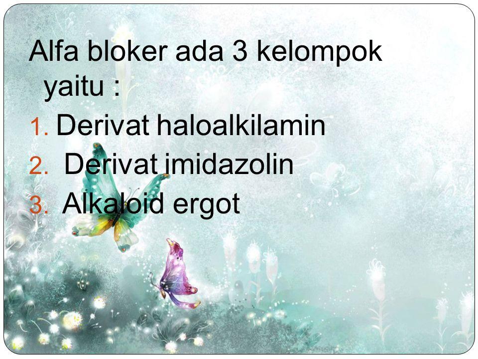 Alfa bloker ada 3 kelompok yaitu : 1. Derivat haloalkilamin 2. Derivat imidazolin 3. Alkaloid ergot