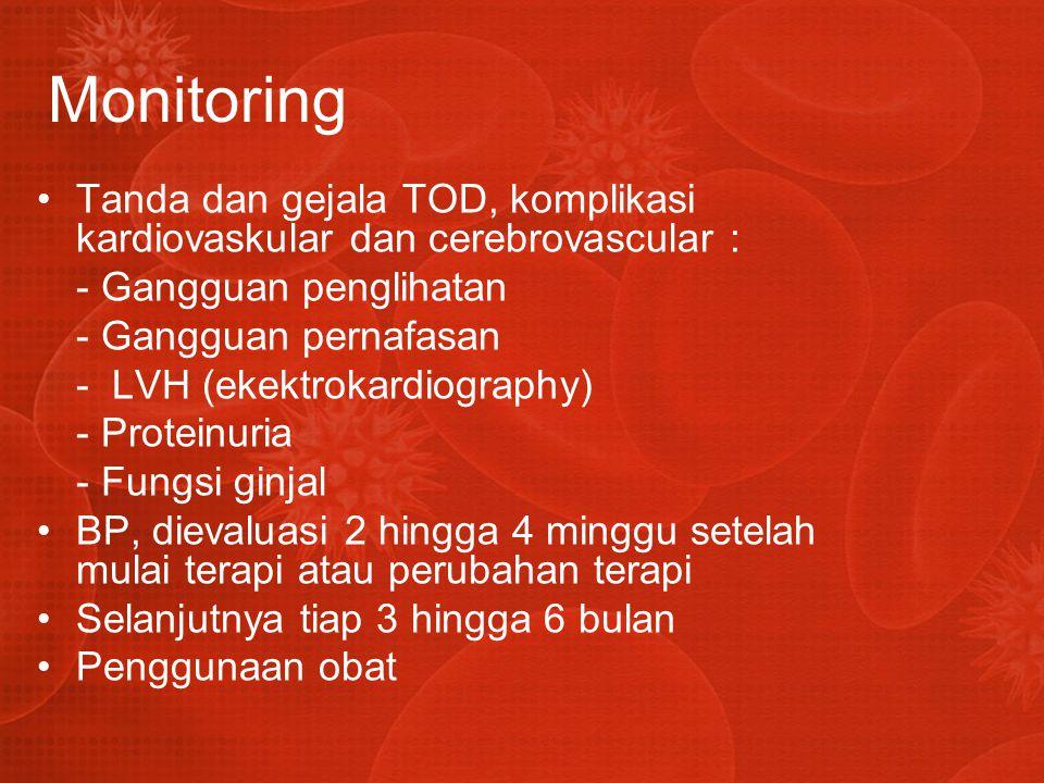 Monitoring Tanda dan gejala TOD, komplikasi kardiovaskular dan cerebrovascular : - Gangguan penglihatan - Gangguan pernafasan - LVH (ekektrokardiograp