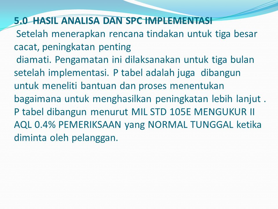 5.0 HASIL ANALISA DAN SPC IMPLEMENTASI Setelah menerapkan rencana tindakan untuk tiga besar cacat, peningkatan penting diamati.