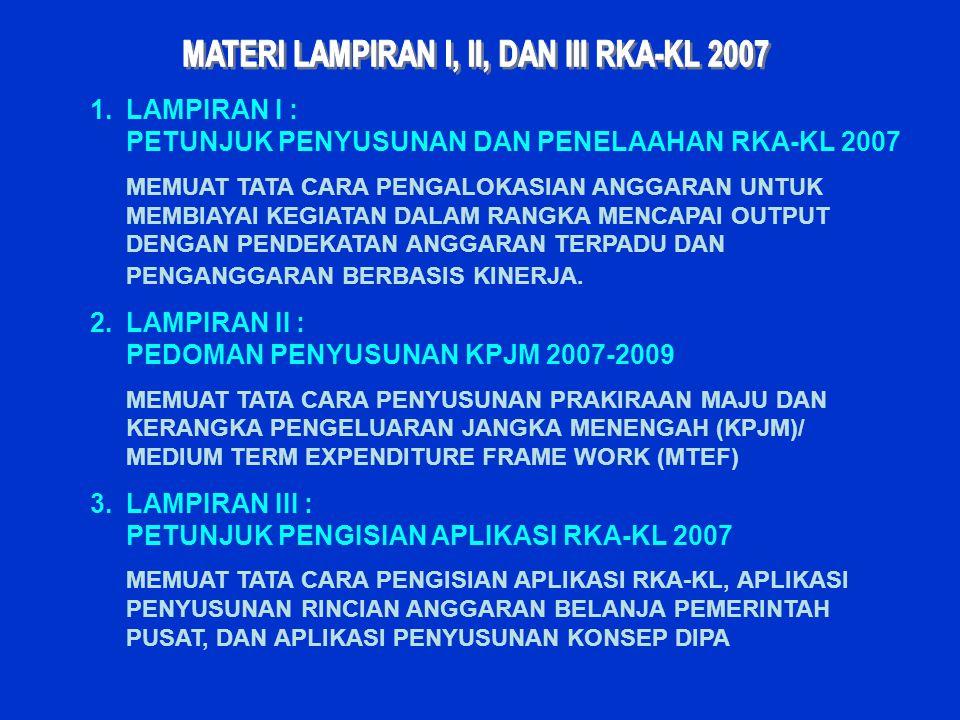 1.LAMPIRAN I : PETUNJUK PENYUSUNAN DAN PENELAAHAN RKA-KL 2007 MEMUAT TATA CARA PENGALOKASIAN ANGGARAN UNTUK MEMBIAYAI KEGIATAN DALAM RANGKA MENCAPAI O