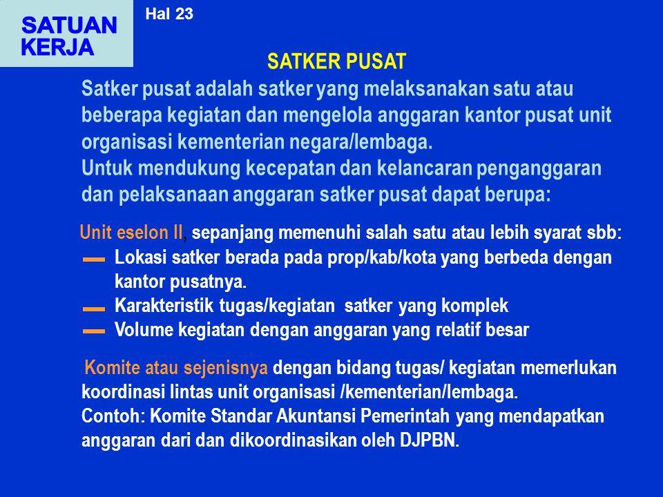 SATKER PUSAT Satker pusat adalah satker yang melaksanakan satu atau beberapa kegiatan dan mengelola anggaran kantor pusat unit organisasi kementerian