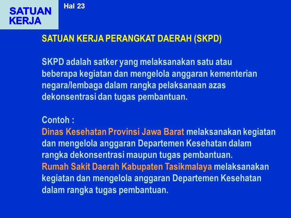 SATUAN KERJA PERANGKAT DAERAH (SKPD) SKPD adalah satker yang melaksanakan satu atau beberapa kegiatan dan mengelola anggaran kementerian negara/lembag