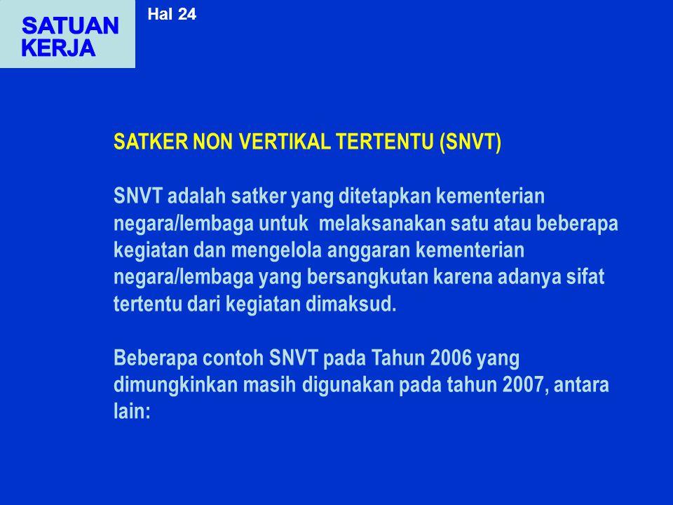 SATKER NON VERTIKAL TERTENTU (SNVT) SNVT adalah satker yang ditetapkan kementerian negara/lembaga untuk melaksanakan satu atau beberapa kegiatan dan m