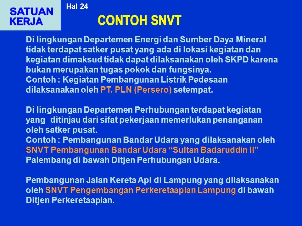Di lingkungan Departemen Energi dan Sumber Daya Mineral tidak terdapat satker pusat yang ada di lokasi kegiatan dan kegiatan dimaksud tidak dapat dila