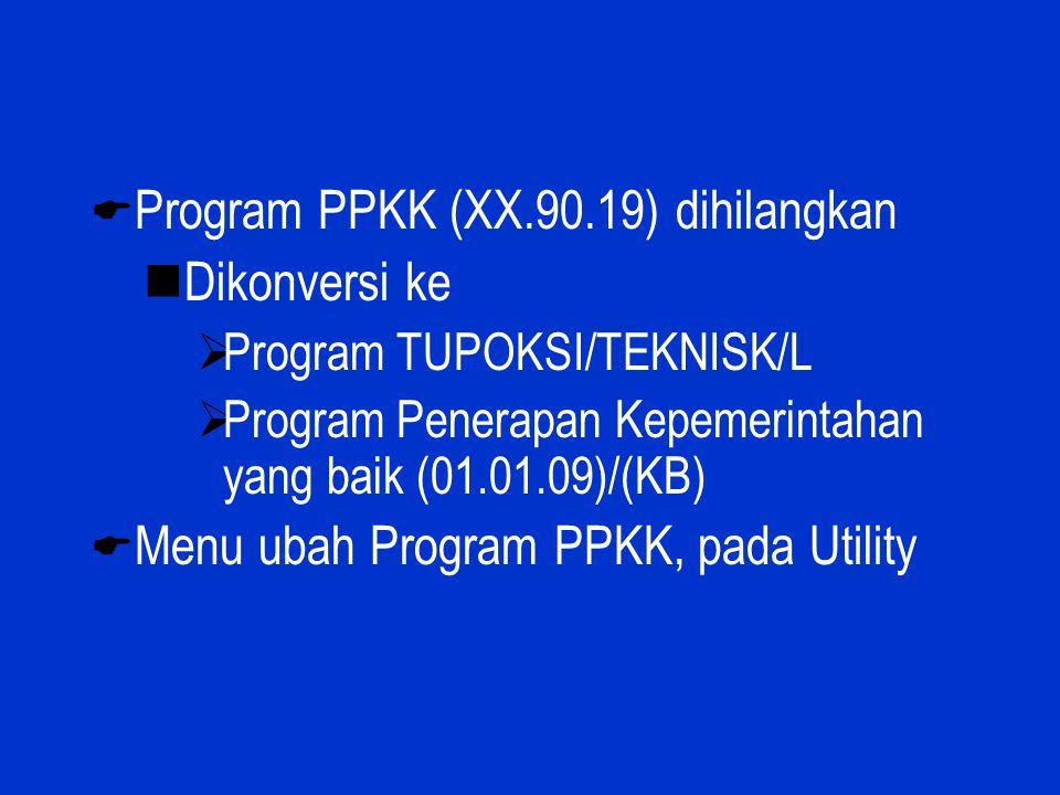  Program PPKK (XX.90.19) dihilangkan Dikonversi ke  Program TUPOKSI/TEKNISK/L  Program Penerapan Kepemerintahan yang baik (01.01.09)/(KB)  Menu ub