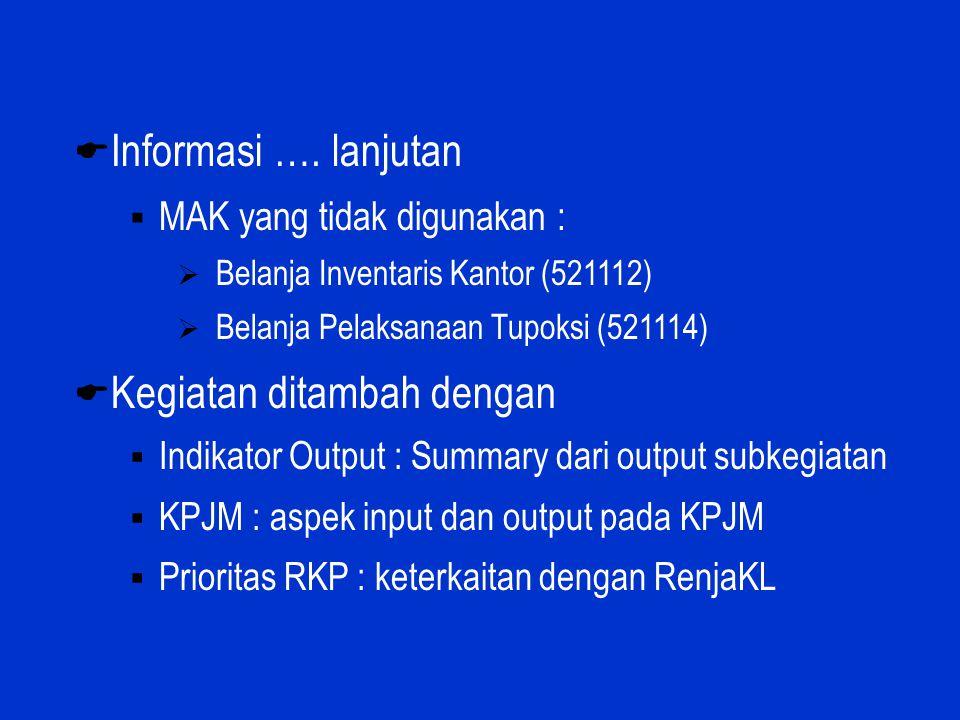  Informasi …. lanjutan  MAK yang tidak digunakan :  Belanja Inventaris Kantor (521112)  Belanja Pelaksanaan Tupoksi (521114)  Kegiatan ditambah d