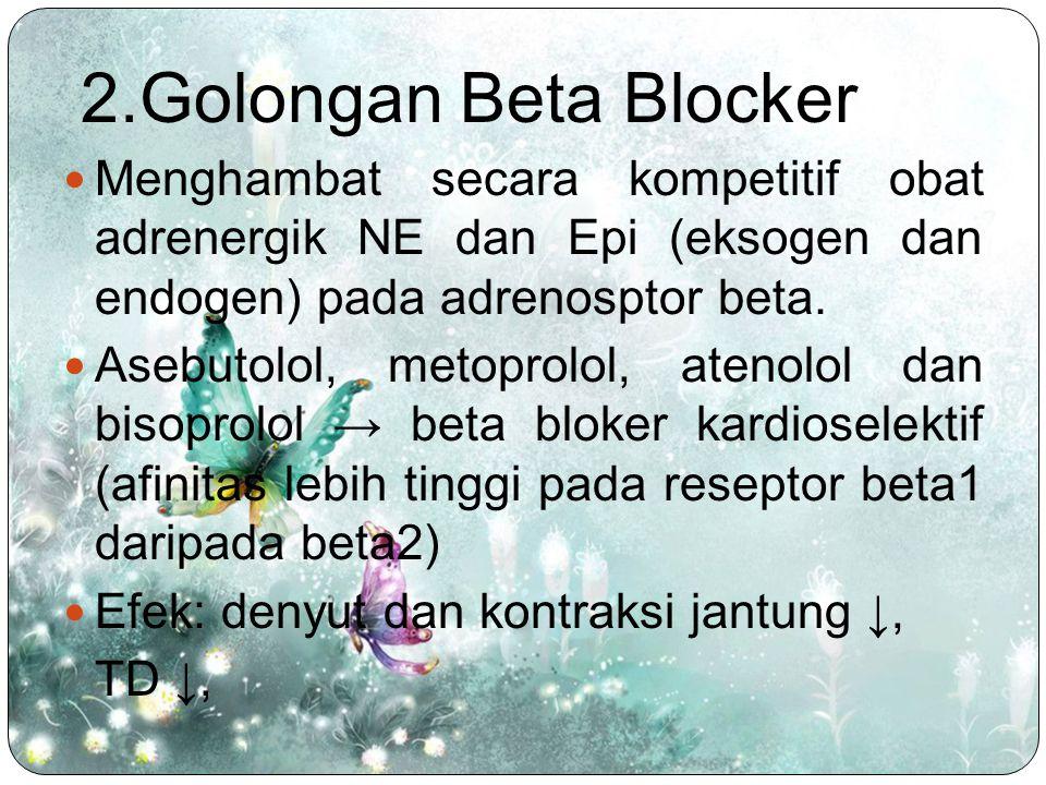 2.Golongan Beta Blocker Menghambat secara kompetitif obat adrenergik NE dan Epi (eksogen dan endogen) pada adrenosptor beta. Asebutolol, metoprolol, a